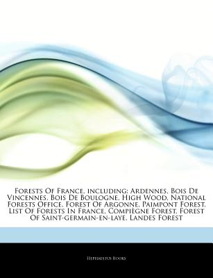 Hephaestus Books Articles on Forests of France, Including: Ardennes, Bois de Vincennes, Bois de Boulogne, High Wood, National Forests Office, For at Sears.com